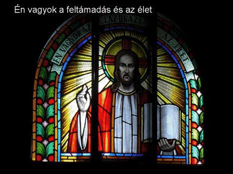 - Én vagyok a feltámadás és az élet