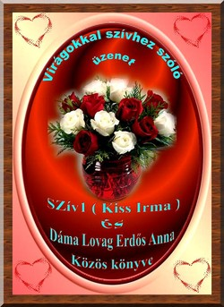 Dáma Lovag Erdős Anna és Szív1/ Kiss Irma /: Virágokkal szívhez szóló üzenet
