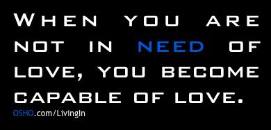 Szeretni akkor fogsz tudni, amikor a szeretet nem szükséglet számodra – Osho