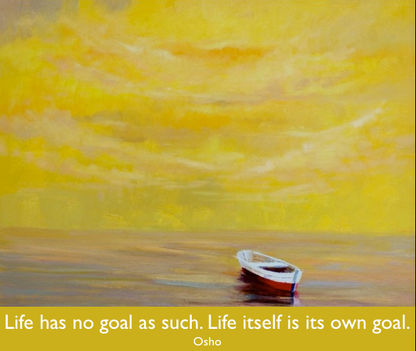 Az élet mint olyan, cél nélküli. Maga az élet a cél.