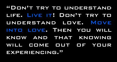 Ne megérteni próbáld az életet. Éldd!