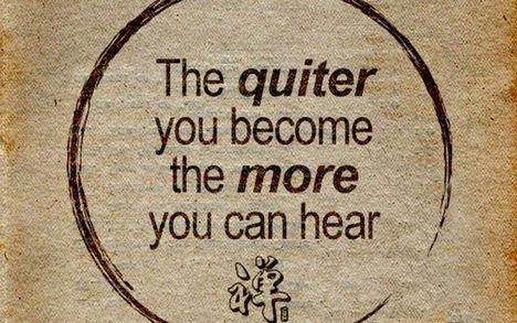 Minél csendesebb vagy, annál többet hallasz.