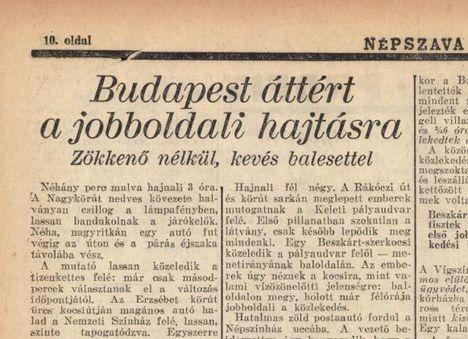 73 éve, november 11-én tért át Budapest a jobboldali közlekedésre. Volt halálos baleset is. Az első tapasztalatok, az első órák beszámolója ... (forrás.nol.hu)