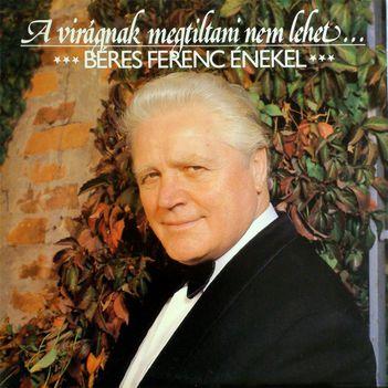 Béres Ferenc- A virágnak megtiltani nem lehet cd