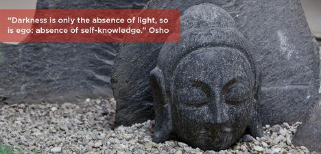 """""""A sötétség pusztán a fény hiánya, ahogy az ego is az önismeret hiánya."""" -OSHO-"""