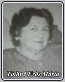 TÓTHNÉ ERŐS MÁRIA 1925 - 2007 ..