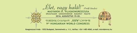 Magyarok IX. Világkongresszusa - 2016. 08. 15-20 (Ópusztaszer – Székesfehérvár – Budapest – Pásztó)