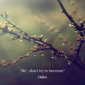 """""""Legyél – ne valamivé akarj válni."""" – OSHO"""