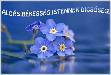 Áldás,Békesség ,Istennek Dicsőség.