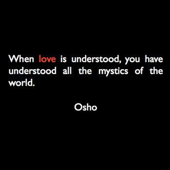 """""""Amikor megérted a szeretetet, akkor a világ összes misztikusát megérted."""" – OSHO"""