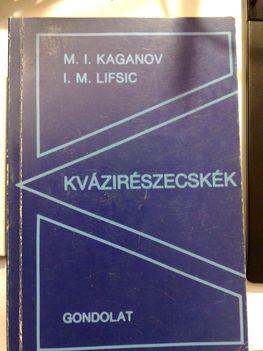 Kaganov, M. - Lifsic, I.: Kvázirészecskék (Budapest, 1984. Gondolat